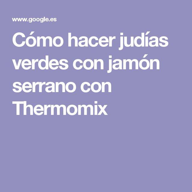 Cómo hacer judías verdes con jamón serrano con Thermomix