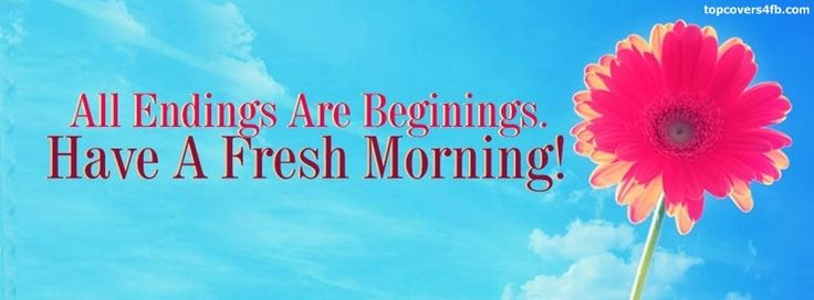 Get our best Fresh Morning facebook covers for you to use on your facebook profile. If you are looking for HD high quality Fresh Morning fb covers, look no further we update our Fresh Morning Facebook Google Plus Tumblr Twitter covers daily! We love Fresh Morning fb covers!