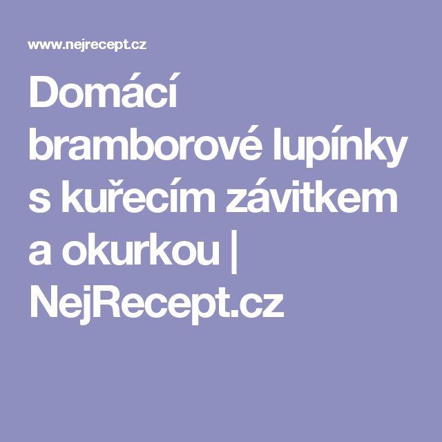 Domácí bramborové lupínky s kuřecím závitkem a okurkou | NejRecept.cz