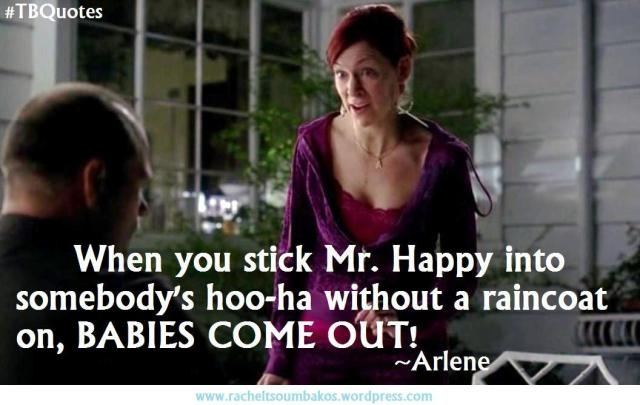 I love True Blood. Arlene is definitely one of my favorite characters! :)....This is a great Line from Arlene