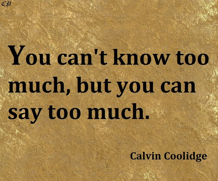 You can't know too much, but you can say too much.- Calvin Coolidge http://prosperityclub1.com/