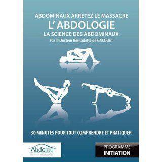 DVD L'Abdologie, la science des abdominaux : 30 minutes pour tout comprendre et pratiquer. Un DVD indispensable, avec des conseils de Bernadette de Gasquet