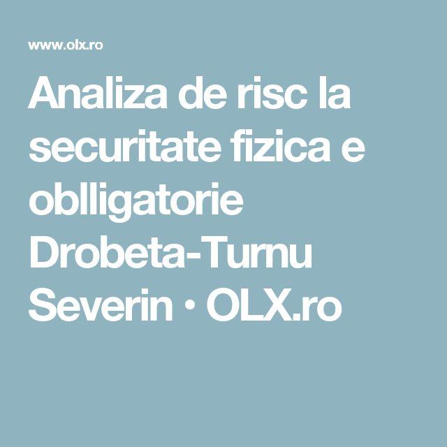 Analiza de risc la securitate fizica e oblligatorie Drobeta-Turnu Severin • OLX.ro