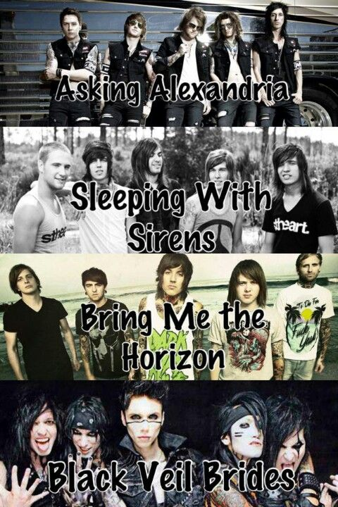 My favorite bands. c: Asking Alexandria Sleeping with Sirens Bring Me the Horizon Black Veil Brides. <3