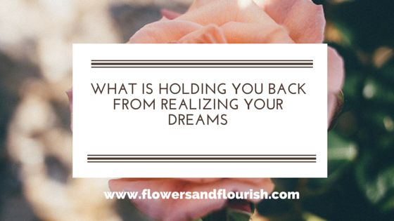 What is holding you back from realizing your dreams