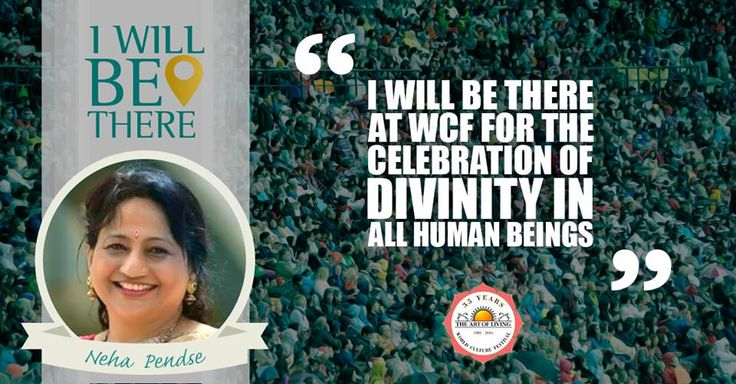 """""""#IWillBeThere at the #WorldCultureFestival for the Celebration of Divinity in all Human Beings."""" - Neha Pendse"""