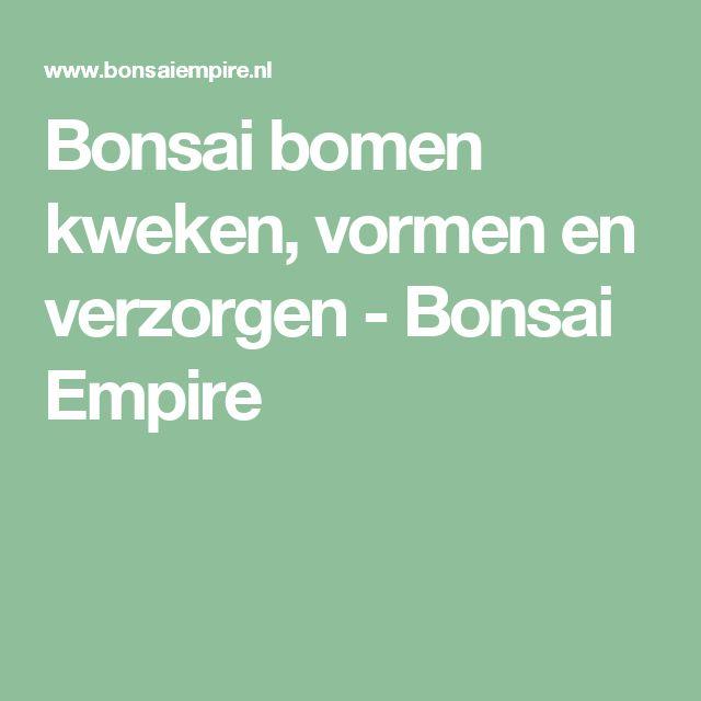 Bonsai bomen kweken, vormen en verzorgen - Bonsai Empire