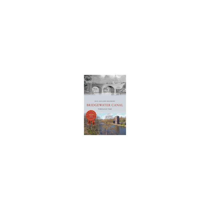 Bridgewater Canal Through Time (Paperback) (Jean Bradburn & John Bradburn)