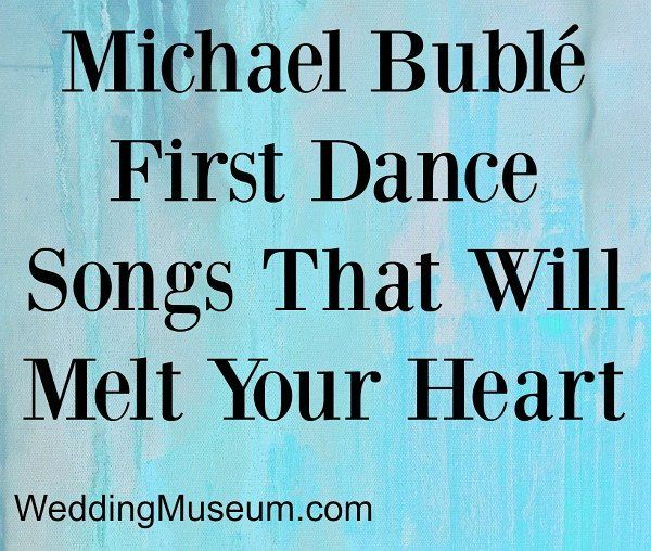 Micheal Buble Is A Modern Crooner Producing Romantic Wedding Music We Have Included Michael First Dance Songs Perfect For Many Styles Of Weddings