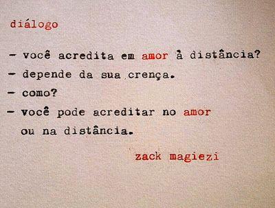 Eu não acredito no amor à distância por causa da saudade, pois tudo aquilo que faz sofrer não pode ser amor!