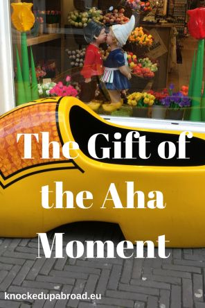 The Gift of the Aha Moment | Knocked Up Abroad