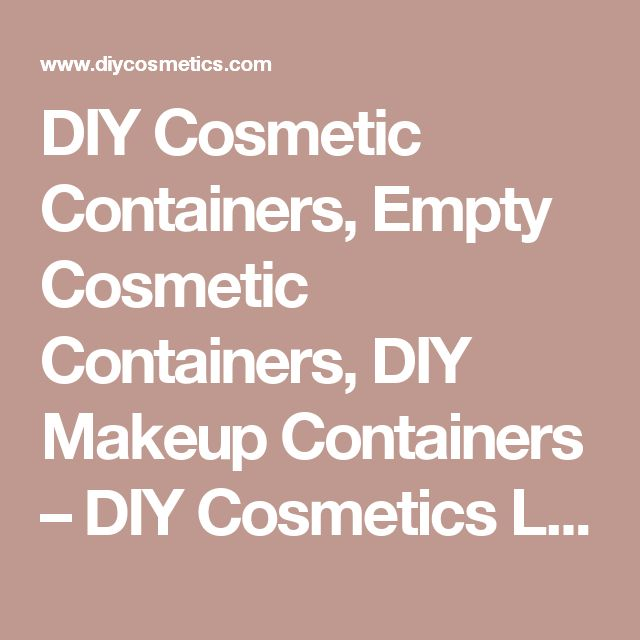 DIY Cosmetic Containers, Empty Cosmetic Containers, DIY Makeup Containers – DIY Cosmetics LLC