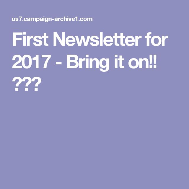First Newsletter for 2017 - Bring it on!! 🎉🎉🎉