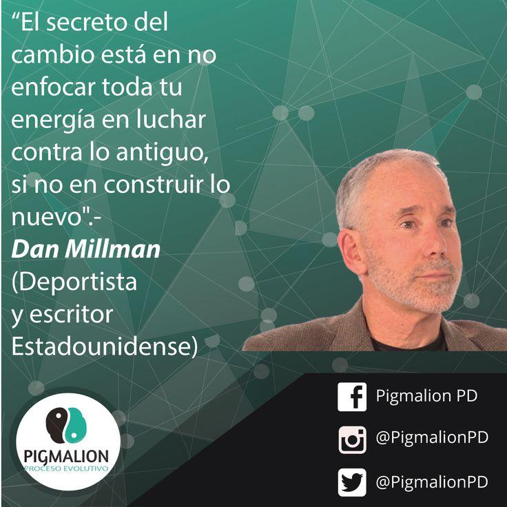"""""""El secreto del cambio es no enfocar toda tu energía en luchar contra lo antiguo, si no en construir lo nuevo"""" Dan Millman (Deportista y escritor Estadounidense) #PigmalionPD #ProcesosEvolutivo #DesarrolloPersonal"""