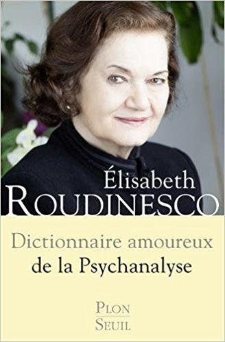 Dictionnaire amoureux de la psychanalyse - Élisabeth ROUDINESCO