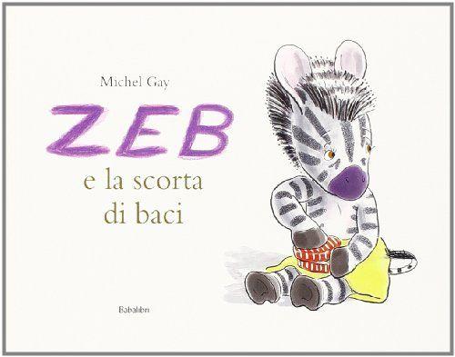 Zeb e la scorta di baci di Michel Gay http://www.amazon.it/dp/888362260X/ref=cm_sw_r_pi_dp_nq6tub0ZZCH7H