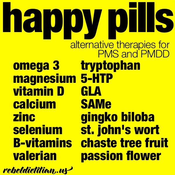 """PMS ... Occasionally, I take 5- HTP, it does the trick for me. I actually refer to them as my """"Happy pills!"""""""