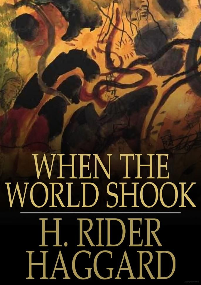 When the World Shook: Being an Account of the Great Adventure of Bastin ... - H. Rider Haggard - Google Books: