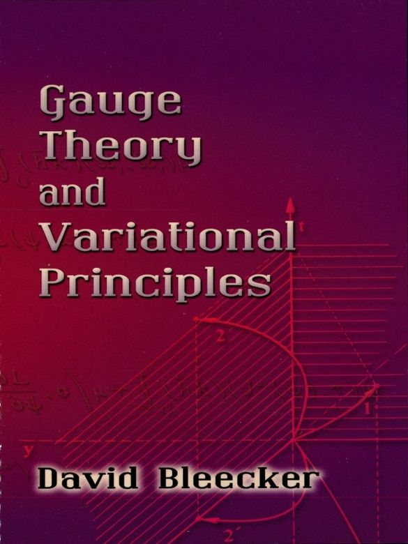 Gauge Theory and Variational Principles by David Bleecker  This text provides a framework for describing and organizing the basic forces of nature and the interactions of subatomic particles. A detailed and self-contained mathematical account of gauge theory, it is geared toward beginning graduate students and advanced undergraduates in mathematics and physics. This well-organized treatment supplements its rigor with intuitive ideas.Starting with an examination of principal...