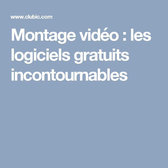 Montage vidéo : les logiciels gratuits incontournables