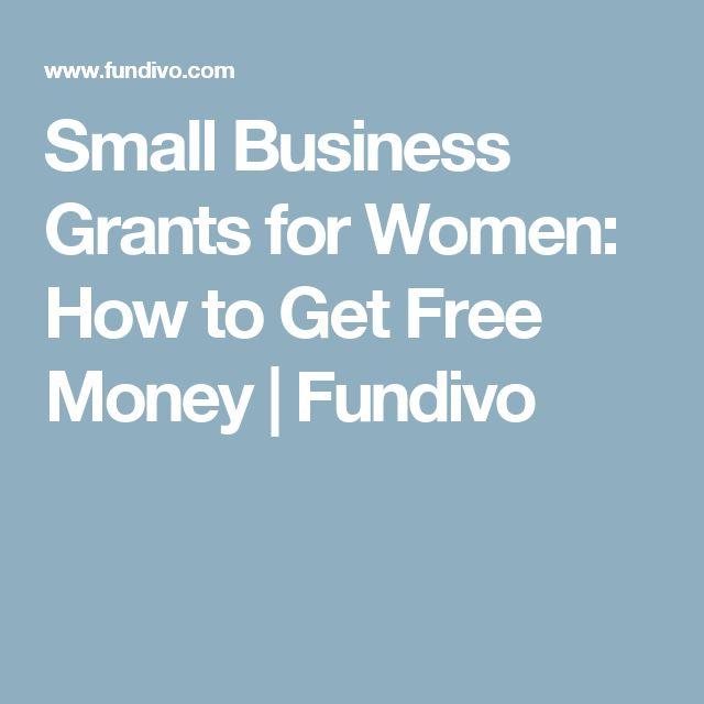Small Business Grants For Women How To Get Free Money Fundivo Salon Pinterest And Resources