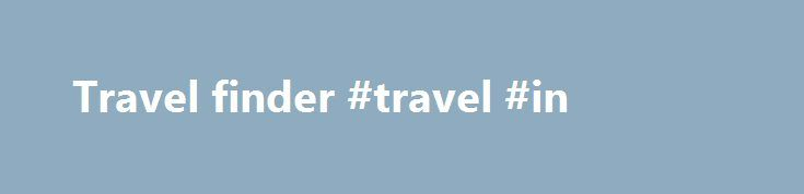 Travel finder #travel #in http://travel.remmont.com/travel-finder-travel-in/  #travel finder # Answers to common .travel questions  Announcement Fort Lauderdale, Florida, October 13, 2015 Tralliance Registry Management Company, LLC (Tralliance), the Registry Operator of the .travel top level domain, is pleased to announce the signing of its second ten-year Registry Agreement with the Internet…