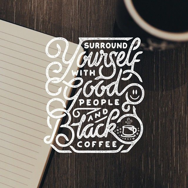 """Surround yourself with good people and black coffee"" by misterdoodle"