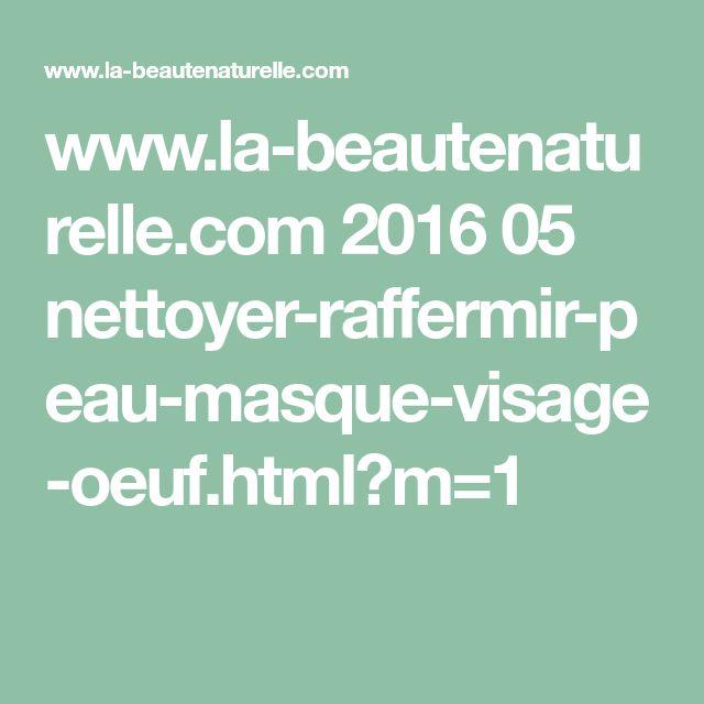 www.la-beautenaturelle.com 2016 05 nettoyer-raffermir-peau-masque-visage-oeuf.html?m=1