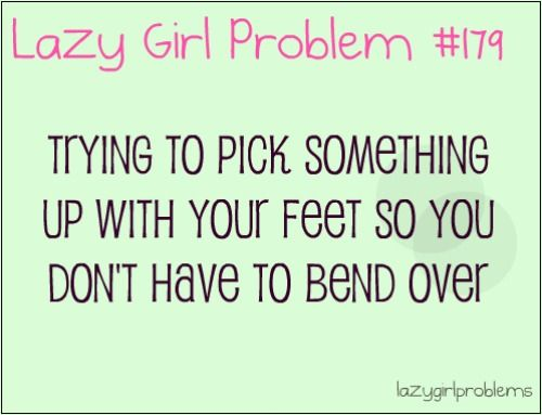 lazy girl problems i do this all the time. Btw i am ambidextrous with my feet. LOL