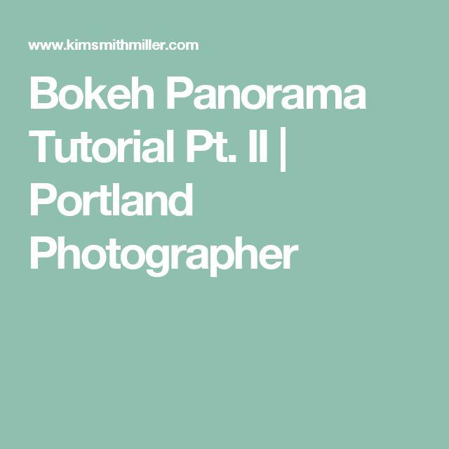 Bokeh Panorama Tutorial Pt. II | Portland Photographer