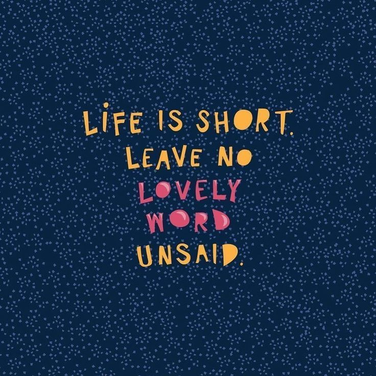 Life is short  Leave no lovely word unsaid #standout #courage