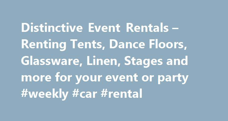 Distinctive Event Rentals – Renting Tents, Dance Floors, Glassware, Linen, Stages and more for your event or party #weekly #car #rental http://renta.remmont.com/distinctive-event-rentals-renting-tents-dance-floors-glassware-linen-stages-and-more-for-your-event-or-party-weekly-car-rental/  #chair rentals # Home Weddings • Holiday Parties • Corporate Events • Engagement Parties Cocktail Parties • Fundraisers • Family Reunions • Any Special Party! Distinctive Event Rentals   is the Region s Top…