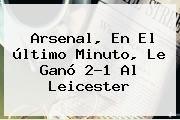 http://tecnoautos.com/wp-content/uploads/imagenes/tendencias/thumbs/arsenal-en-el-ultimo-minuto-le-gano-21-al-leicester.jpg Arsenal. Arsenal, en el último minuto, le ganó 2-1 al Leicester, Enlaces, Imágenes, Videos y Tweets - http://tecnoautos.com/actualidad/arsenal-arsenal-en-el-ultimo-minuto-le-gano-21-al-leicester/