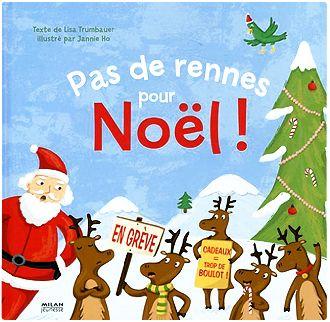 """Les rennes sont en grève et ont désormais pour slogan """"Trop de boulot, trop de cadeaux, le traîneau nous casse le dos"""". - La bibliothèque de Clémentine: Pas de rennes pour Noël ! par Lisa Trumbauer"""