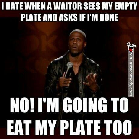 People still refuse to give me their plates!!! I'm like why!? It's empty!