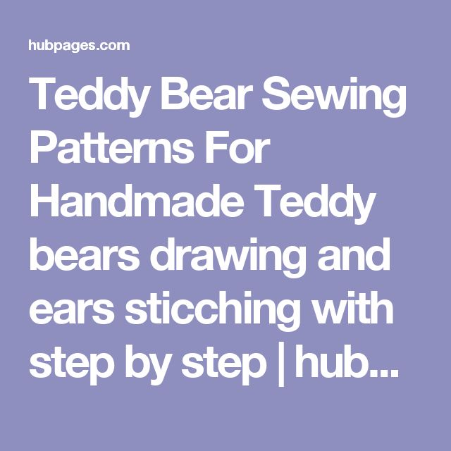 Teddy Bear Sewing Patterns For Handmade Teddy bears drawing and ears sticching with step by step  | hubpages