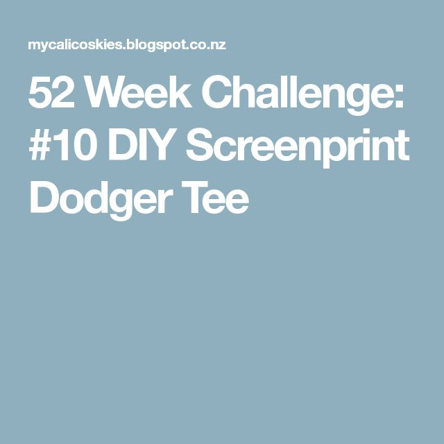 52 Week Challenge: #10 DIY Screenprint Dodger Tee