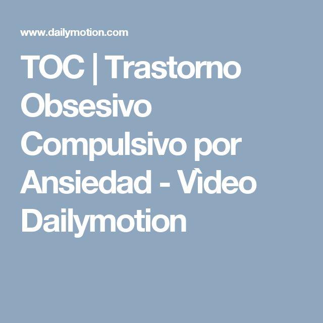 TOC   Trastorno Obsesivo Compulsivo por Ansiedad - Vìdeo Dailymotion