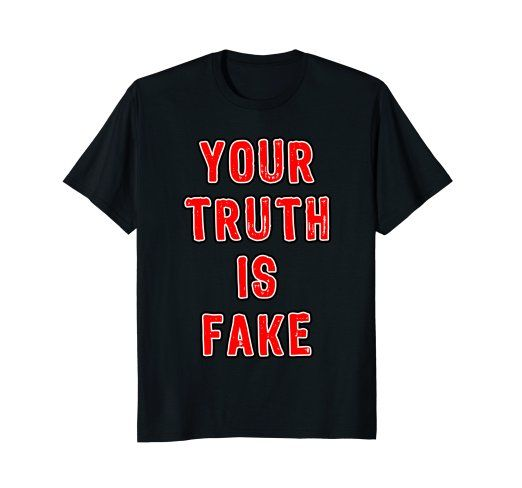 Your Truth is Fake Political Protest #shirts by Scar Design. Click and #shop this #cool #shirt on my #amazon store! Great gift for Every #rebel with badass attitude Men,Women and Children. #yourtruthisfake #fake #truth #protest #march #revolution #protester #black #anarchy #textart #tees #tshirt #tees #clothing #39 #apparel #badass #teen #design #39 #gifts #woman #men #art #onesolutionrevolution #style #fashion #tshirts #bikerclub #teeshirts #streetwear #streetstyle #instagram @scardesign11