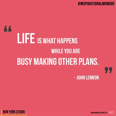 """""""Life is what happens while you are busy making other plans."""" -John Lennon"""