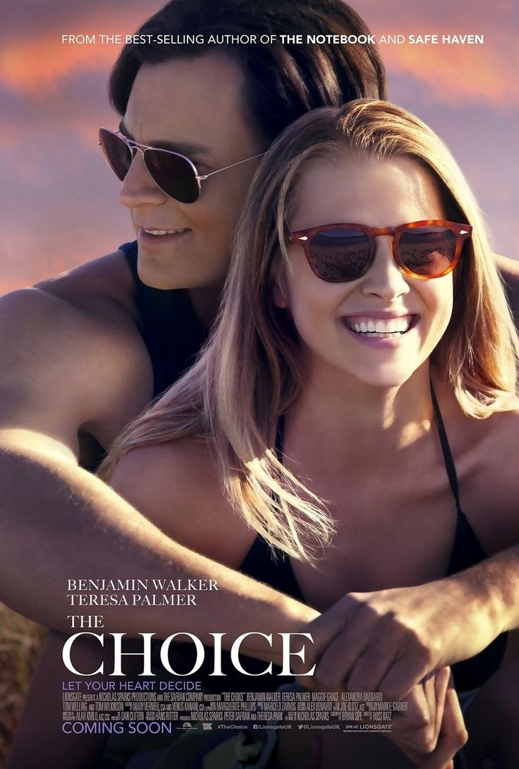 The Choice is a 2016 American romantic drama film directed by Ross Katz and written by Bryan Sipe, based on Nicholas Sparks' 2007 novel of the same name about two neighbors who fall in love at their first meeting. The movie stars Benjamin Walker, Teresa Palmer, Maggie Grace, Alexandra Daddario, Tom Welling and Tom Wilkinson. Principal photography began on October 13, 2014, in Wilmington, North Carolina. Lionsgate released the film on February 5, 2016.