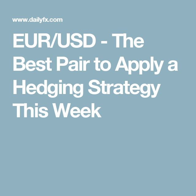 EUR/USD - The Best Pair to Apply a Hedging Strategy This Week