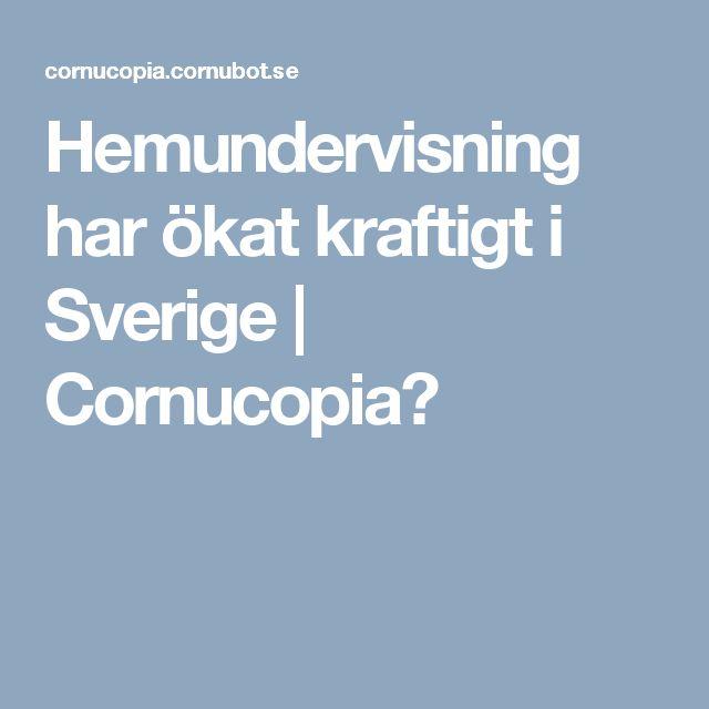 Hemundervisning har ökat kraftigt i Sverige   Cornucopia?