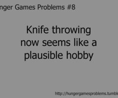 Actually now i DO throw knives. I'm not too shabby either! :D
