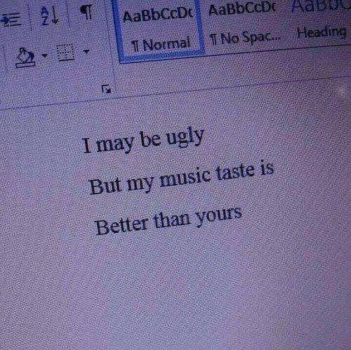 Ich mag hässlich sein, aber mein Musikgeschmack i…