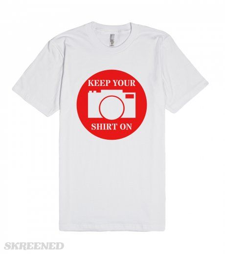 Camera Keep Your Shirt On | Inspired by the flood of nude selfies that are turning up on the internet recent, hacked form phones of celebrities. This shirts has some good common sense written on it, Keep you shirt on. This is place on a warning sign with a camera. #Skreened