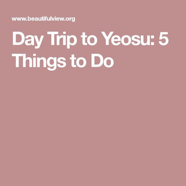 Day Trip to Yeosu: 5 Things to Do