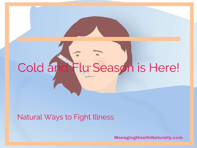 Cold and Flu Season is Here! Natural Ways to Fight Illness - Managing Health Naturally