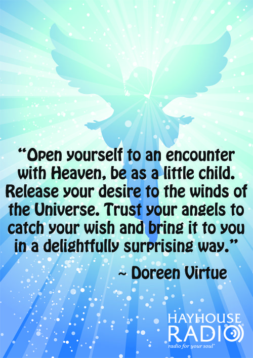 """Open yourself to an encounter with Heaven. Be as a little child."" - Doreen Virtue"