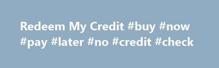 Redeem My Credit #buy #now #pay #later #no #credit #check http://credit.remmont.com/redeem-my-credit-buy-now-pay-later-no-credit-check/  #credit keeper # With Code: FREE + $6.95 Shipping System Requirements for Picture Keeper: Windows 7, Windows 8, Vista, XP, Read More...The post Redeem My Credit #buy #now #pay #later #no #credit #check appeared first on Credit.
